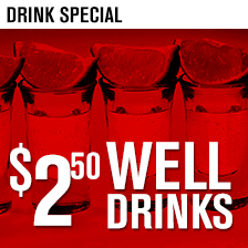 $2.50 Well Drinks