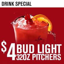 $4 Bud 32oz Pitcher